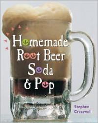 Homemade Root Beer, Soda & Pop - Stephen Cresswell