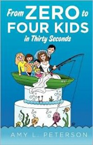 From Zero To Four Kids in Thirty Seconds - Amy L. Peterson