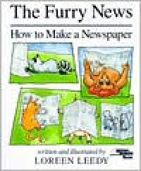 The Furry News: How to Make a Newspaper - Loreen Leedy
