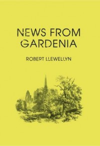 News from Gardenia - Robert Llewellyn
