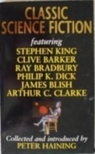 Classic Science Fiction - Robert A. Heinlein, Arthur C. Clarke, William F. Nolan, Philip K. Dick, Peter Haining, James Blish, Ward Moore, Werner Von Braun, Ray Bradbury, Stephen King, Clive Barker