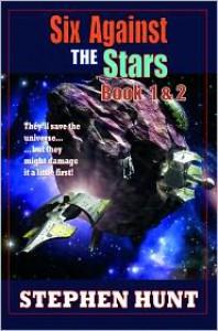 Six Against The Stars - Stephen Hunt