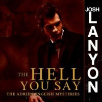 The Hell You Say (Adrien English Mystery, #3) - Josh Lanyon, Chris Patton