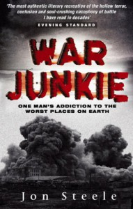 War Junkie: One Man's Addiction to the Worst Places on Earth - Jon Steele