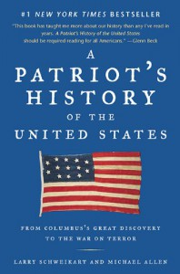 A Patriot's History of the United States: From Columbus's Great Discovery to the War on Terror - Larry Schweikart, Michael Patrick Allen, Michael Allen