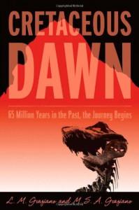 Cretaceous Dawn - Michael S. A. Graziano, Lisa M. Graziano, Michael S.A. Graziano