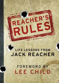 Reacher's Rules: Life Lessons From Jack Reacher - Lee Child, Jack Reacher