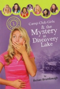 Camp Club Girls & the Mystery at Discovery Lake - Renae Brumbaugh