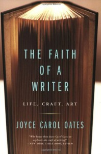 The Faith of a Writer: Life, Craft, Art - Joyce Carol Oates