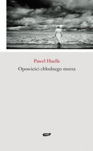 Opowieści chłodnego morza - Paweł Huelle