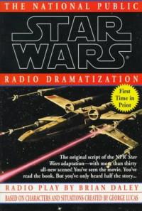 Star Wars: The National Public Radio Dramatization - Brian Daley