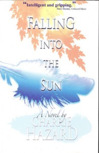 Falling into the Sun: A Novel - Charrie Hazard
