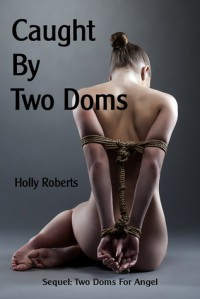 Caught By Two Doms - Holly S. Roberts