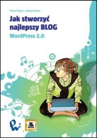 Jak stworzyć najlepszy blog. WordPress 2.0 - Paweł Lipiec