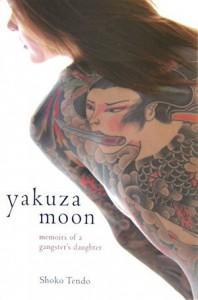 Yakuza Moon: Memoar seorang Putri Gangster Jepang - Shoko Tendo