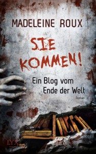 Sie kommen!: Ein Blog vom Ende der Welt - Madeleine Roux