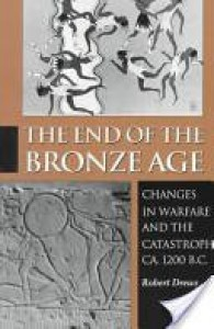 The End of the Bronze Age: Changes in Warfare and the Catastrophe ca. 1200 B.C. - Robert Drews
