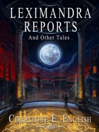 Leximandra Reports, and other tales - Charlotte E. English