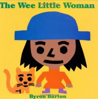 The Wee Little Woman - Byron Barton