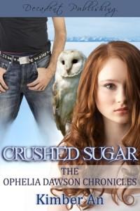 Crushed Sugar (Ophelia Dawson Chronicles, Novella #1) - Kimber An