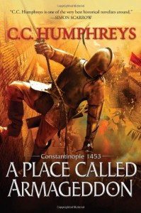 A Place Called Armageddon: Constantinople 1453 - C.C. Humphreys