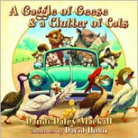 A Gaggle of Geese and a Clutter of Cats - Dandi Daley Mackall, David Hohn