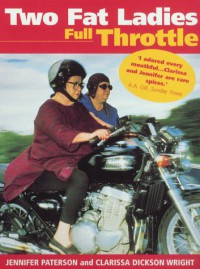 Two Fat Ladies Full Throttle - Jennifer Paterson, Clarissa Dickson Wright