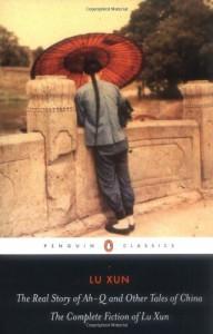 The Real Story of Ah-Q and Other Tales of China: The Complete Fiction of Lu Xun - Lu Xun, Julia Lovell, Yiyun Li