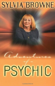 Adventures of a Psychic: The Fascinating and Inspiring True-Life Story of One of America's Most Successful Clairvoyants - Sylvia Browne, Antoinette May