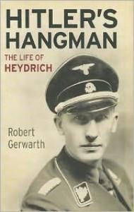 Hitler's Hangman: The Life of Heydrich - Robert Gerwarth
