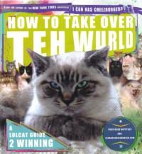 How to Take Over Teh Wurld: Lolcats Guide to World Dominashun - Eric Nakagawa