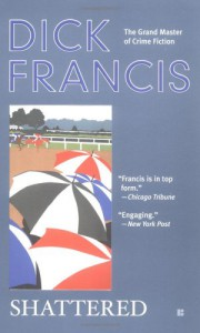 Shattered - Dick Francis