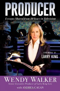 Producer: Lessons Shared from 30 Years in Television - Wendy    Walker, Andrea Cagan, Larry King