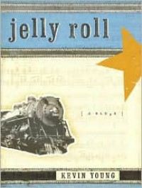 Jelly Roll: A Blues - Kevin Young