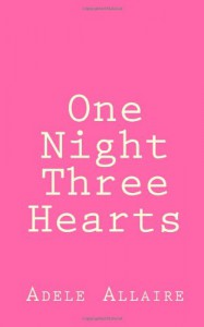 One Night Three Hearts - Adele Allaire