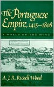 The Portuguese Empire, 1415-1808: A World on the Move - A.J.R. Russell-Wood