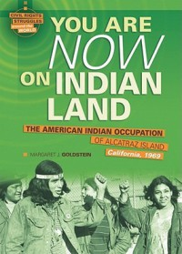You Are Now on Indian Land: The American Indian Occupation of Alcatraz Island California, 1969 - Margaret J. Goldstein