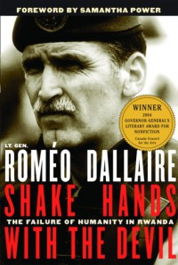 Shake Hands with the Devil: The Failure of Humanity in Rwanda - Samantha Power, Roméo Dallaire
