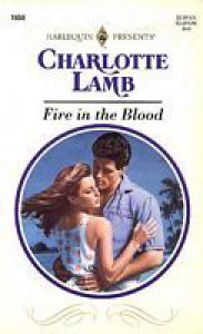 Fire in the Blood (Harlequin Presents, #1658) - Charlotte Lamb
