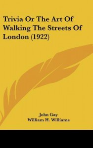 Trivia or the Art of Walking the Streets of London (1922) - John Gay, William H. Williams