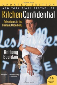 Kitchen Confidential: Adventures in the Culinary Underbelly - Anthony Bourdain