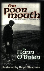 The Poor Mouth: A Bad Story About the Hard Life (Irish Literature Series) - Flann O'Brien, Patrick C. Power, Ralph Steadman