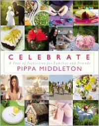 Celebrate: A Year of Festivities for Families and Friends - Pippa Middleton