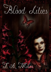 Blood Lilies - T.A. Miles