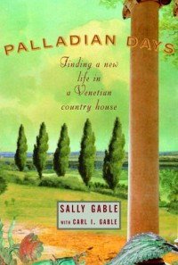 Palladian Days: Finding a New Life in a Venetian Country House - Sally Gable