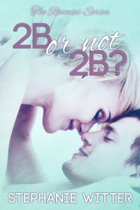 2B Or Not 2B? (The Roomies, #1) - Stephanie Witter