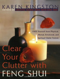 Clear Your Clutter with Feng Shui - Karen Kingston