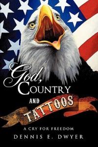 God, Country and Tattoos - Dennis E. Dwyer