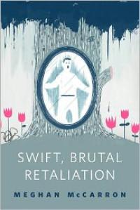 Swift, Brutal Retaliation - Meghan McCarron