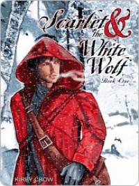Scarlet and the White Wolf  - Kirby Crow